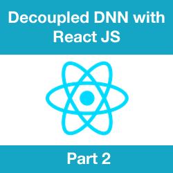 How to Develop a Detached DNN Front End with React JS - Part 2